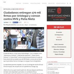 Ciudadanos entregan 170 mil firmas por Aristegui y corean contra MVS y Peña Nieto