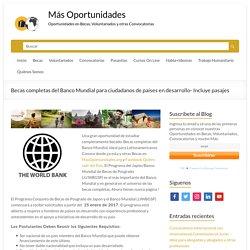 Becas completas del Banco Mundial para ciudadanos de países en desarrollo- Incluye pasajes - Más Oportunidades