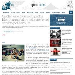 Ciudadanos tecnoequipados bloquean señal de celulares en el Senado por censura « Pijamasurf