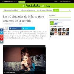 Las 10 ciudades de México para amantes de la comida - Blog de propiedades.comBlog de propiedades.com