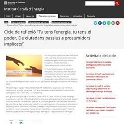 """Cicle de reflexió """"Tu tens l'energia, tu tens el poder. De ciutadans passius a prosumidors implicats"""". Institut Català d'Energia"""