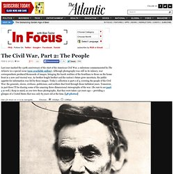The Civil War, Part 2: The People - In Focus