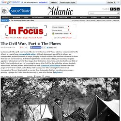 The Civil War In Pictures, Part 1: The Places