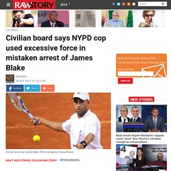 Civilian board says NYPD cop used excessive force in mistaken arrest of James Blake