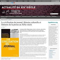 La civilisation du journal. Histoire culturelle et littéraire de la presse au XIXe siècle