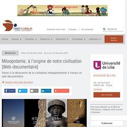 Mésopotamie, à l'origine de notre civilisation [Web-documentaire] - Thot Cursus