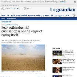 Peak soil: industrial civilisation is on the verge of eating itself