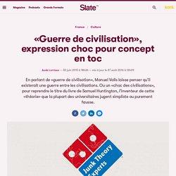 «Guerre de civilisation», expression choc pour concept en toc