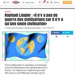 (16) Raphaël Liogier: «Il n'ya pas de guerre des civilisations car il n'y a qu'une seule civilisation»