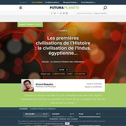 Les premières civilisations de l'Histoire : la civilisation de l'Indus, égyptienne...