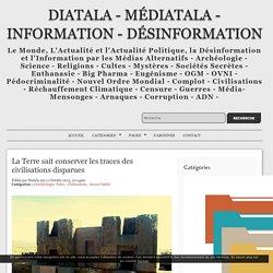La Terre sait conserver les traces des civilisations disparues - Diatala
