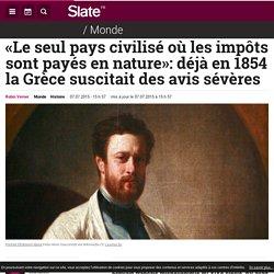 «Le seul pays civilisé où les impôts sont payés en nature»: déjà en 1854 la Grèce suscitait des avis sévères