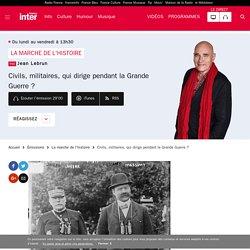 Civils, militaires, qui dirige pendant la Grande Guerre ?