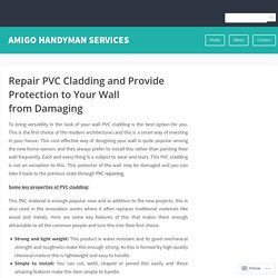 Repair PVC Cladding and Provide Protection to Your Wall from Damaging