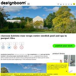 claesson koivisto rune wraps entire swedish pool and spa in parquet tiles