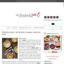 Clafoutis créole : lait de coco, mangue, raisins et rhum