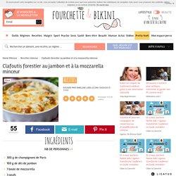 Recette de Clafoutis forestier au jambon et à la mozzarella minceur