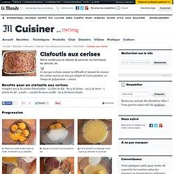 Clafoutis - Recette du clafoutis aux cerises, aux pommes, aux framboises, aux abricots...