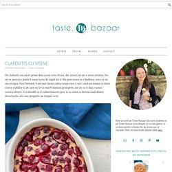 Clafoutis cu visine - Taste Bazaar
