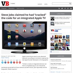"Steve Jobs claimed he had ""cracked"" the code for an integrated Apple TV"