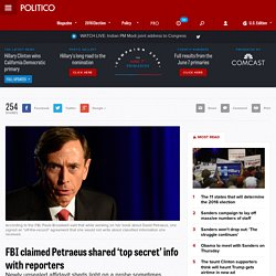 FBI claimed Petraeus shared 'top secret' info with reporters