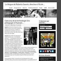 Clair2016 de la technologie à la pédagogie à l'humain... - Le blogue de Roberto Gauvin, directeur d'école...