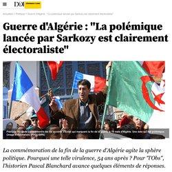 """Guerre d'Algérie : """"La polémique lancée par Sarkozy est clairement électoraliste"""""""