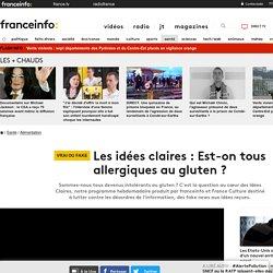 FRANCE INFO 05/03/19 Les idées claires : Est-on tous allergiques au gluten ?
