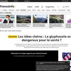 FRANCE INFO 26/06/18 Les idées claires : Le glyphosate est-il dangereux pour la santé ?