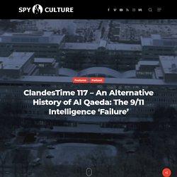 ClandesTime 117 – An Alternative History of Al Qaeda: The 9/11 Intelligence 'Failure' – Spy Culture