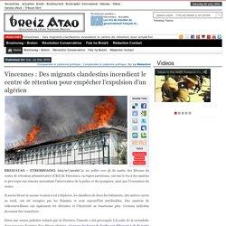 Vincennes : Des migrants clandestins incendient le centre de rétention pour empêcher l'expulsion d'un algérien