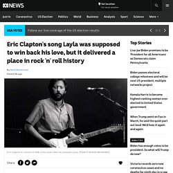Eric Clapton's song Layla was supposed to win back his love, but it delivered a place in rock 'n' roll history - ABC News
