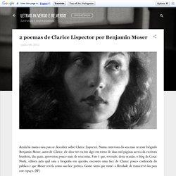 2 poemas de Clarice Lispector por Benjamin Moser