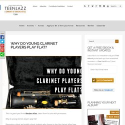 Why Do Young Clarinet Players Play Flat?Teen Jazz