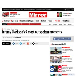 Jeremy Clarkson's 9 most outspoken moments