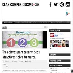 Tres claves para crear videos atractivos sobre tu marca