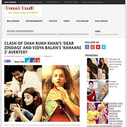 Clash of Shah Rukh Khan's 'Dear Zindagi' and Vidya Balan's 'Kahaani 2' averted?