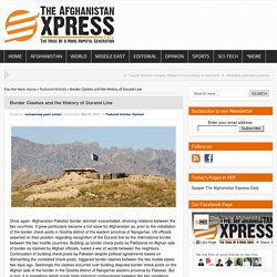 Border Clashes and the History of Durand Line - The Daily Afghanistan ExpressThe Daily Afghanistan Express