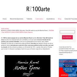MÚSICA CLÁSICA PARA NIÑOS: Ma mère l´Oye (Mi madre la oca) de Maurice Ravel - RZ100arte