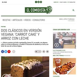 Vídeo: Dos clásicos en versión vegana: 'carrot cake' y arroz con leche