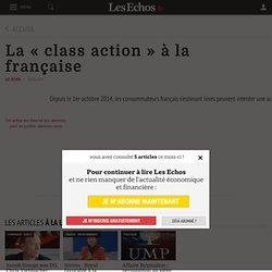 La « class action » à la française - Les Echos