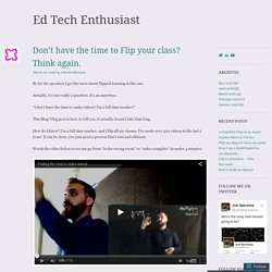 Don't have the time to Flip your class? Think again.