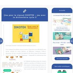 [Jeu pour la classe] DIKOTEK – jeu avec le dictionnaire cycle 3