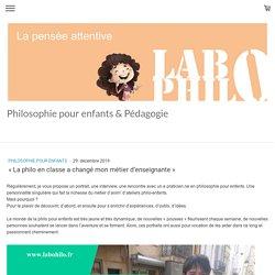 « La philo en classe a changé mon métier d'enseignante » - Site de labophilo !
