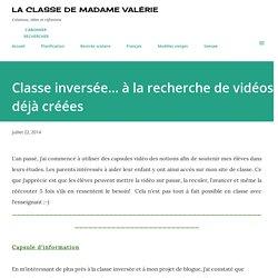 La classe de Madame Valérie: Classe inversée... à la recherche de vidéos déjà créées