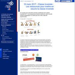 10 mars 2017 - Classe inversée : Les ressources pour mettre en oeuvre la classe inversée