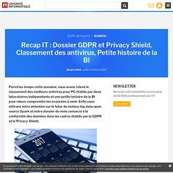 Recap IT : Dossier GDPR et Privacy Shield, Classement des antivirus, Petite histoire de la BI