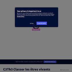 C3Th3 Classer les êtres vivants by nadege.courrejou on Genially