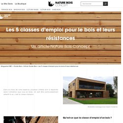 Les 5 classes d'emploi pour le bois et leurs résistances