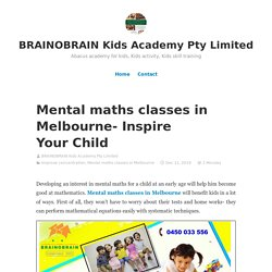 Mental maths classes in Melbourne- Inspire Your Child – BRAINOBRAIN Kids Academy Pty Limited